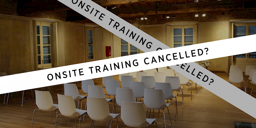 Onsite training cancelled? How to move on?